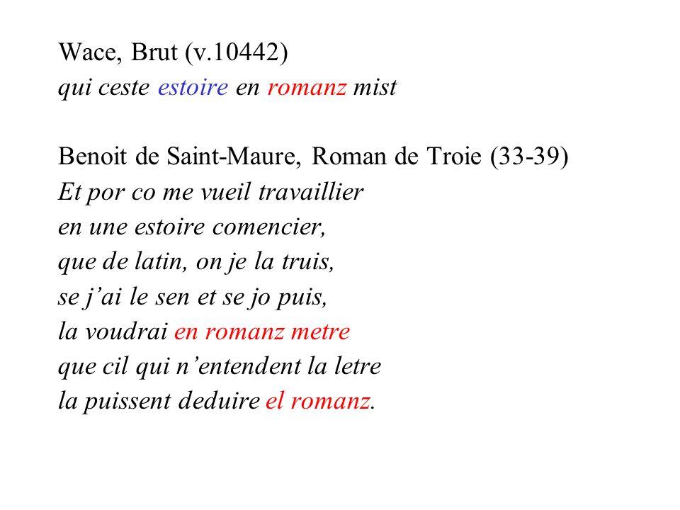 Wace, Brut (v.10442) qui ceste estoire en romanz mist. Benoit de Saint-Maure, Roman de Troie (33-39)