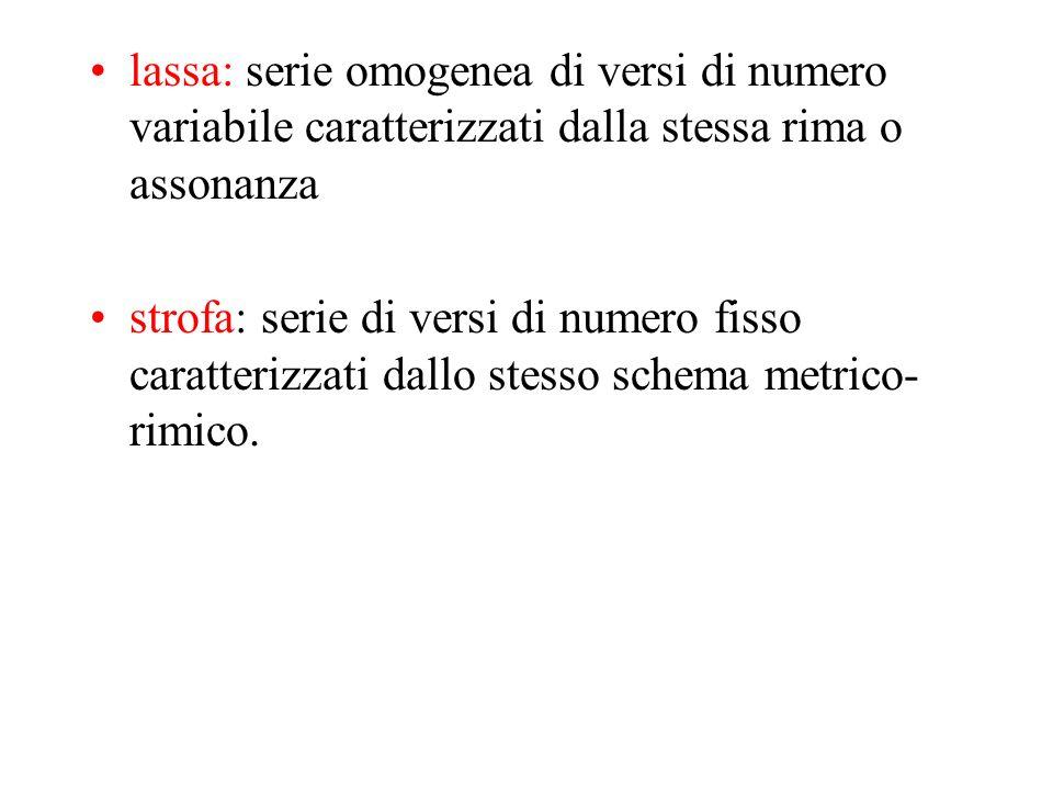 lassa: serie omogenea di versi di numero variabile caratterizzati dalla stessa rima o assonanza
