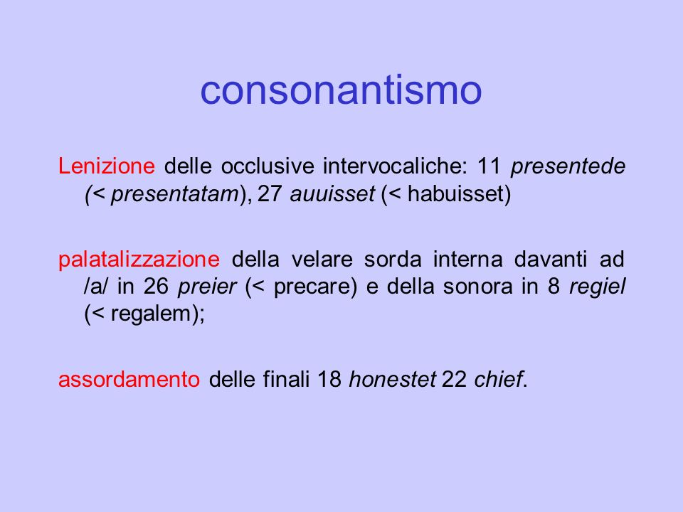 consonantismo Lenizione delle occlusive intervocaliche: 11 presentede (< presentatam), 27 auuisset (< habuisset)