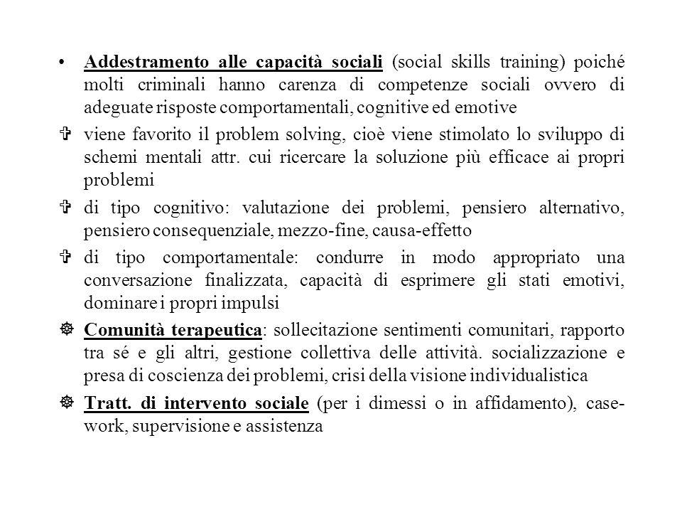 Addestramento alle capacità sociali (social skills training) poiché molti criminali hanno carenza di competenze sociali ovvero di adeguate risposte comportamentali, cognitive ed emotive