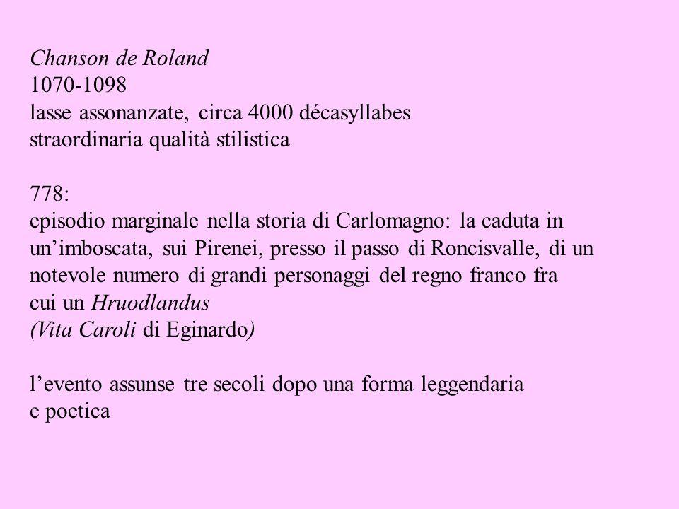 Chanson de Roland 1070-1098. lasse assonanzate, circa 4000 décasyllabes. straordinaria qualità stilistica.
