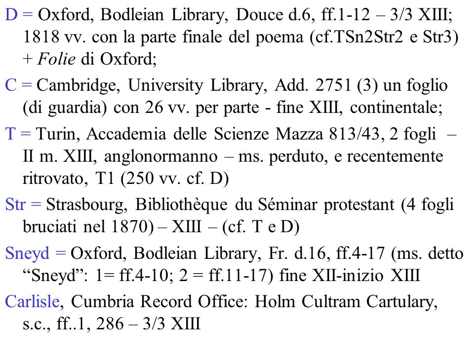 D = Oxford, Bodleian Library, Douce d. 6, ff. 1-12 – 3/3 XIII; 1818 vv