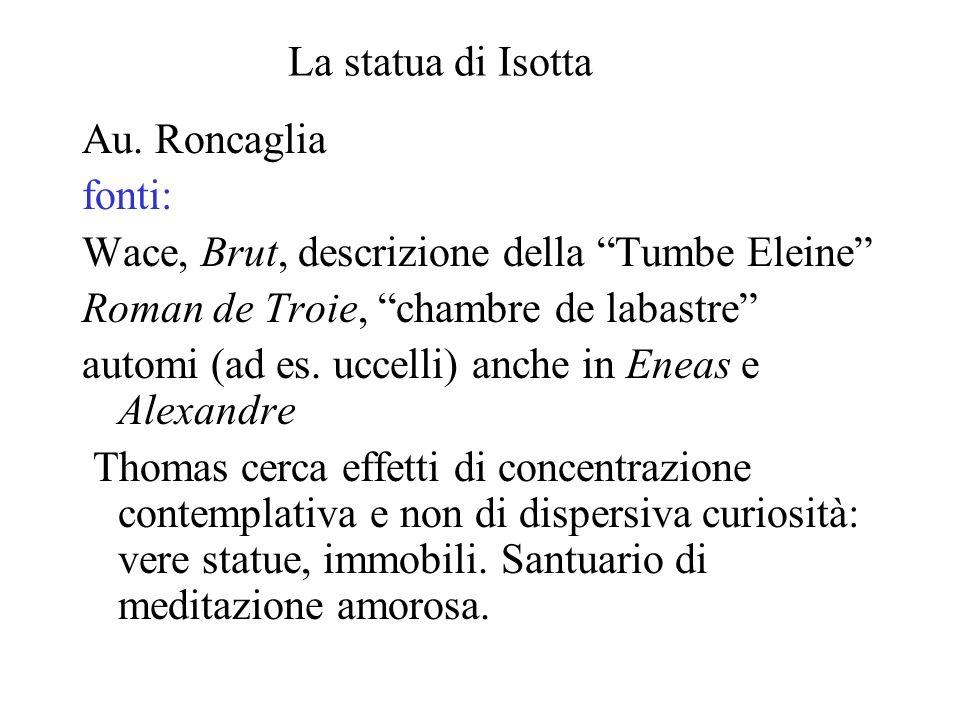 La statua di Isotta Au. Roncaglia. fonti: Wace, Brut, descrizione della Tumbe Eleine Roman de Troie, chambre de labastre