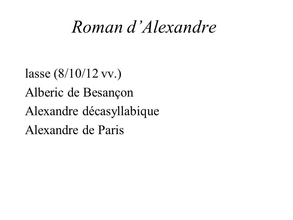Roman d'Alexandre lasse (8/10/12 vv.) Alberic de Besançon