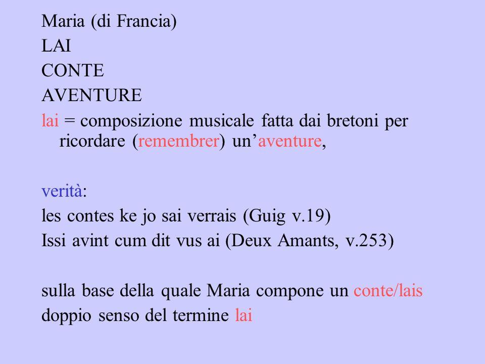 Maria (di Francia) LAI. CONTE. AVENTURE. lai = composizione musicale fatta dai bretoni per ricordare (remembrer) un'aventure,