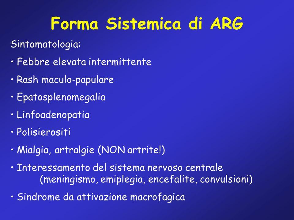 Forma Sistemica di ARG Sintomatologia: Febbre elevata intermittente