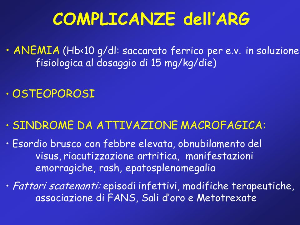 COMPLICANZE dell'ARG ANEMIA (Hb<10 g/dl: saccarato ferrico per e.v. in soluzione fisiologica al dosaggio di 15 mg/kg/die)