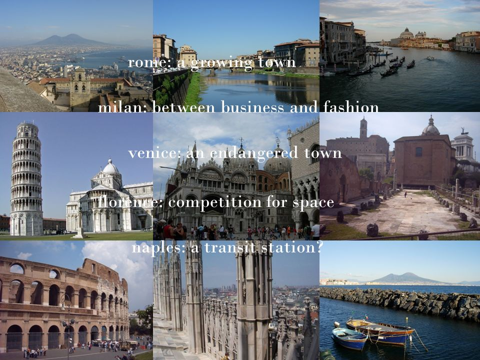 rome: a growing townmilan: between business and fashion. venice: an endangered town. florence: competition for space.
