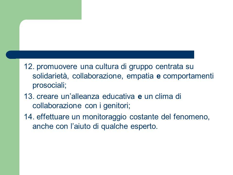 12. promuovere una cultura di gruppo centrata su solidarietà, collaborazione, empatia e comportamenti prosociali;