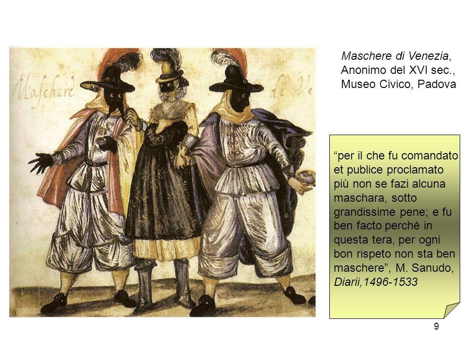 Maschere di Venezia,Anonimo del XVI sec., Museo Civico, Padova. per il che fu comandato. et publice proclamato.