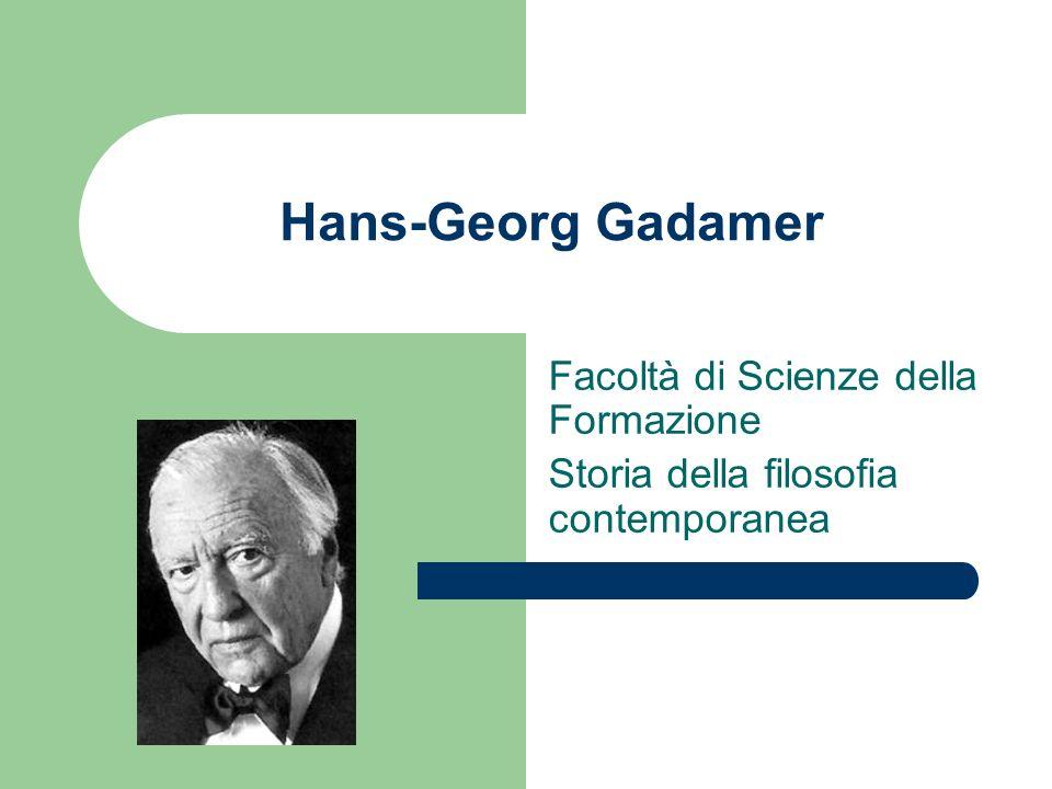 Hans-Georg Gadamer Facoltà di Scienze della Formazione