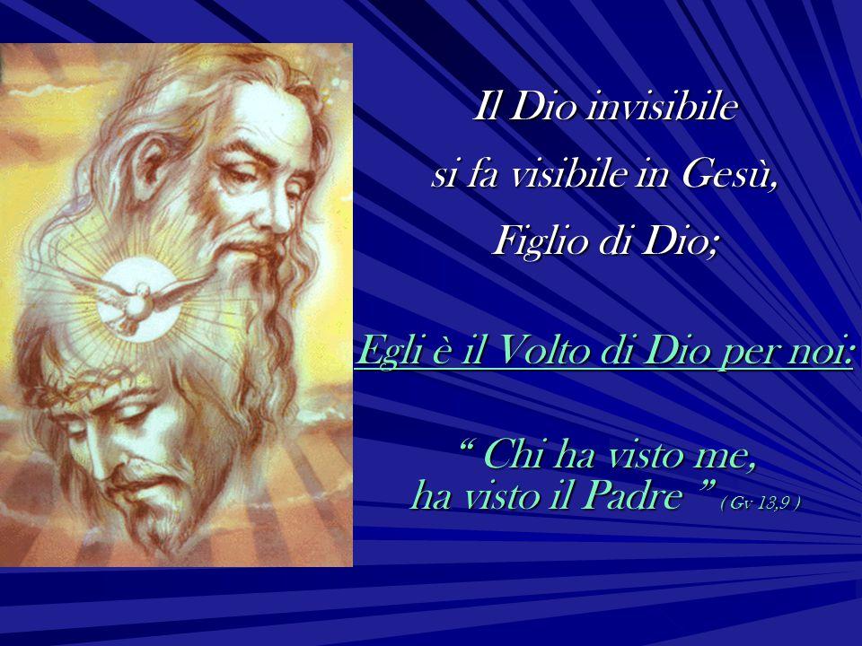 si fa visibile in Gesù, Figlio di Dio;