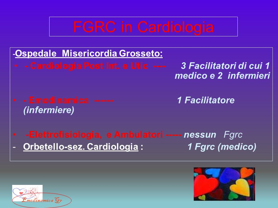 FGRC in Cardiologia -Ospedale Misericordia Grosseto: - Cardiologia Post Int. e Utic ---- 3 Facilitatori di cui 1 medico e 2 infermieri.