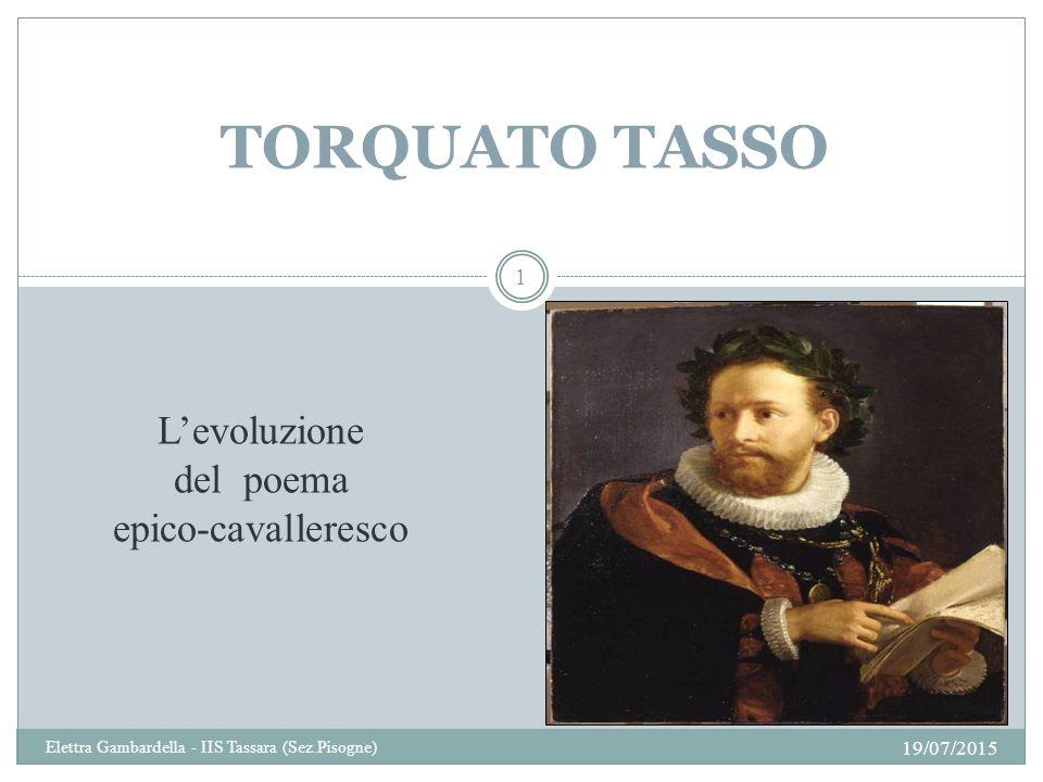 TORQUATO TASSO L'evoluzione del poema epico-cavalleresco 18/04/2017