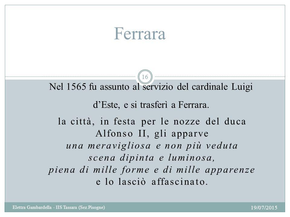 Ferrara Nel 1565 fu assunto al servizio del cardinale Luigi d'Este, e si trasferì a Ferrara.