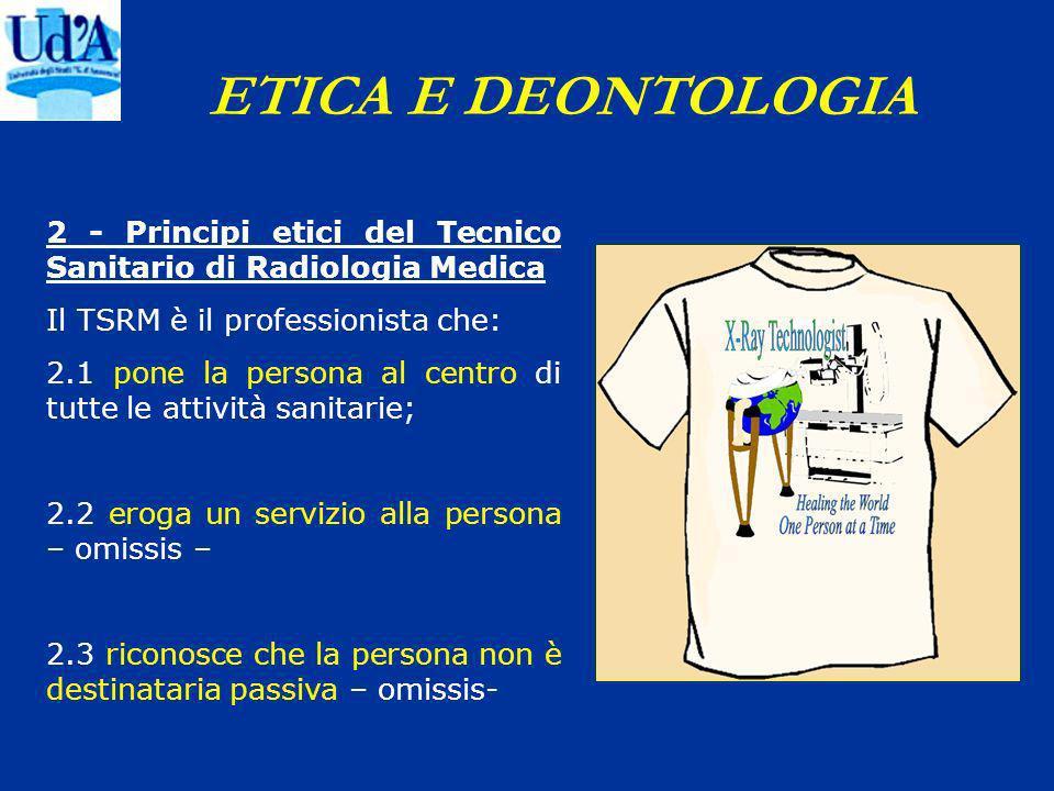 ETICA E DEONTOLOGIA 2 - Principi etici del Tecnico Sanitario di Radiologia Medica. Il TSRM è il professionista che: