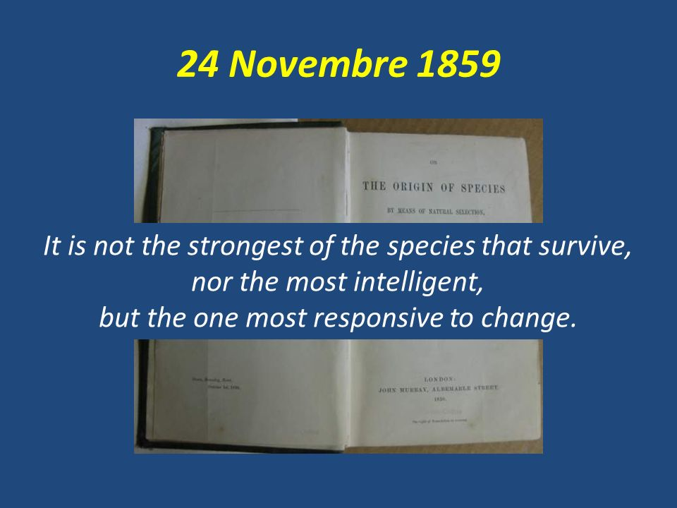 24 Novembre 1859 It is not the strongest of the species that survive,