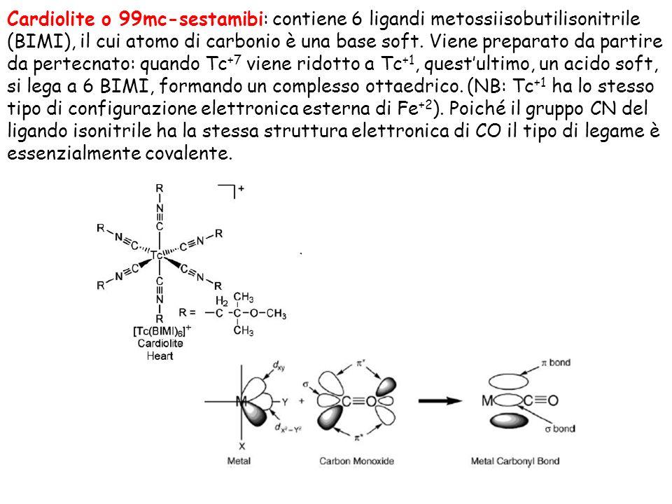 Cardiolite o 99mc-sestamibi: contiene 6 ligandi metossiisobutilisonitrile (BIMI), il cui atomo di carbonio è una base soft.