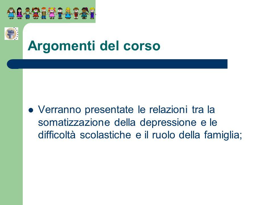 Argomenti del corsoVerranno presentate le relazioni tra la somatizzazione della depressione e le difficoltà scolastiche e il ruolo della famiglia;