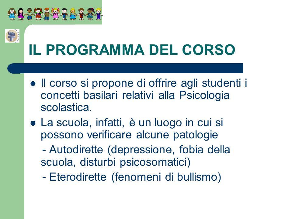 IL PROGRAMMA DEL CORSOIl corso si propone di offrire agli studenti i concetti basilari relativi alla Psicologia scolastica.