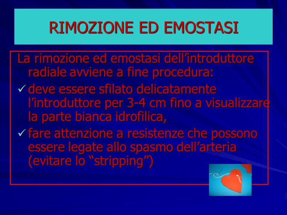RIMOZIONE ED EMOSTASI La rimozione ed emostasi dell'introduttore radiale avviene a fine procedura: