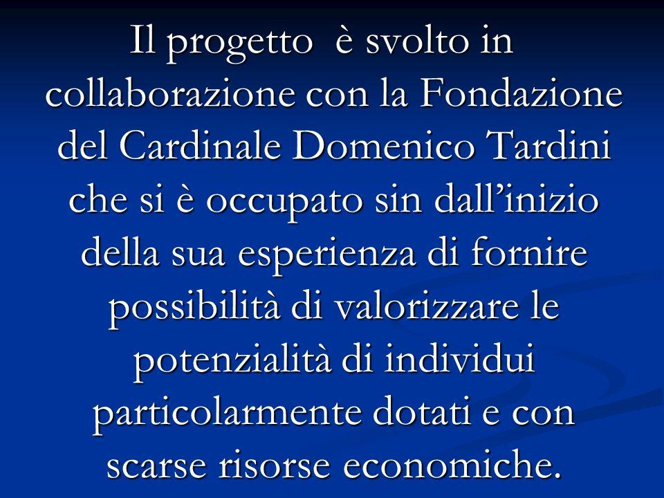 Il progetto è svolto in collaborazione con la Fondazione del Cardinale Domenico Tardini che si è occupato sin dall'inizio della sua esperienza di fornire possibilità di valorizzare le potenzialità di individui particolarmente dotati e con scarse risorse economiche.
