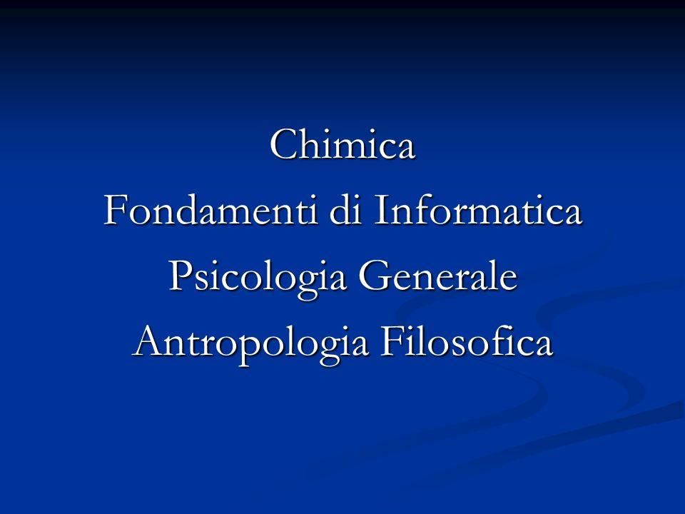 Fondamenti di Informatica Psicologia Generale Antropologia Filosofica