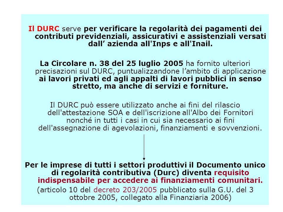 Il DURC serve per verificare la regolarità dei pagamenti dei contributi previdenziali, assicurativi e assistenziali versati dall' azienda all Inps e all Inail.