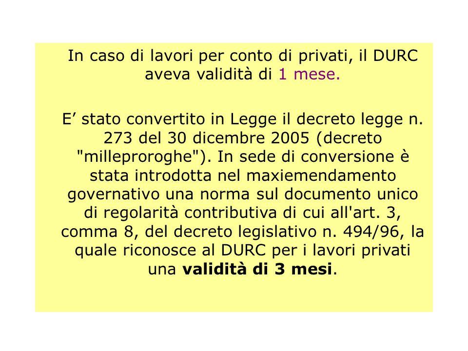 In caso di lavori per conto di privati, il DURC aveva validità di 1 mese.