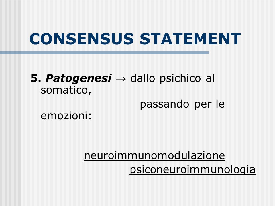 CONSENSUS STATEMENT 5. Patogenesi → dallo psichico al somatico,