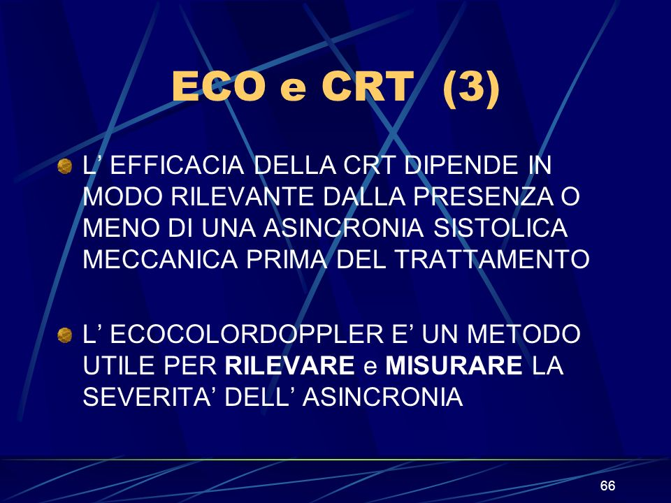 ECO e CRT (3) L' EFFICACIA DELLA CRT DIPENDE IN MODO RILEVANTE DALLA PRESENZA O MENO DI UNA ASINCRONIA SISTOLICA MECCANICA PRIMA DEL TRATTAMENTO.