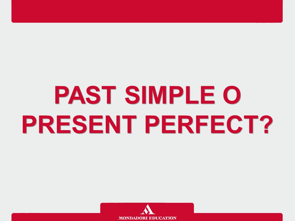 PAST SIMPLE O PRESENT PERFECT