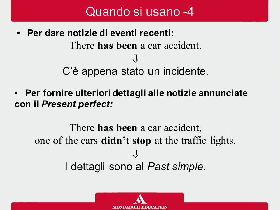 Quando si usano -4 There has been a car accident. ⇩