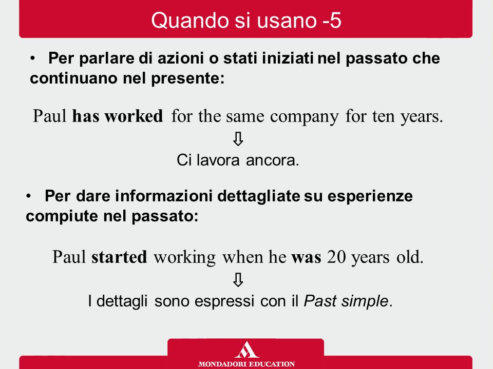 Quando si usano -5 Paul has worked for the same company for ten years.