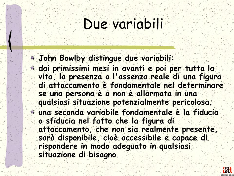 Due variabili John Bowlby distingue due variabili: