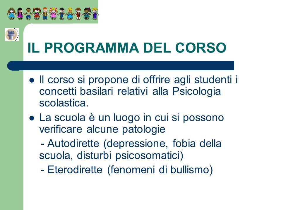IL PROGRAMMA DEL CORSO Il corso si propone di offrire agli studenti i concetti basilari relativi alla Psicologia scolastica.