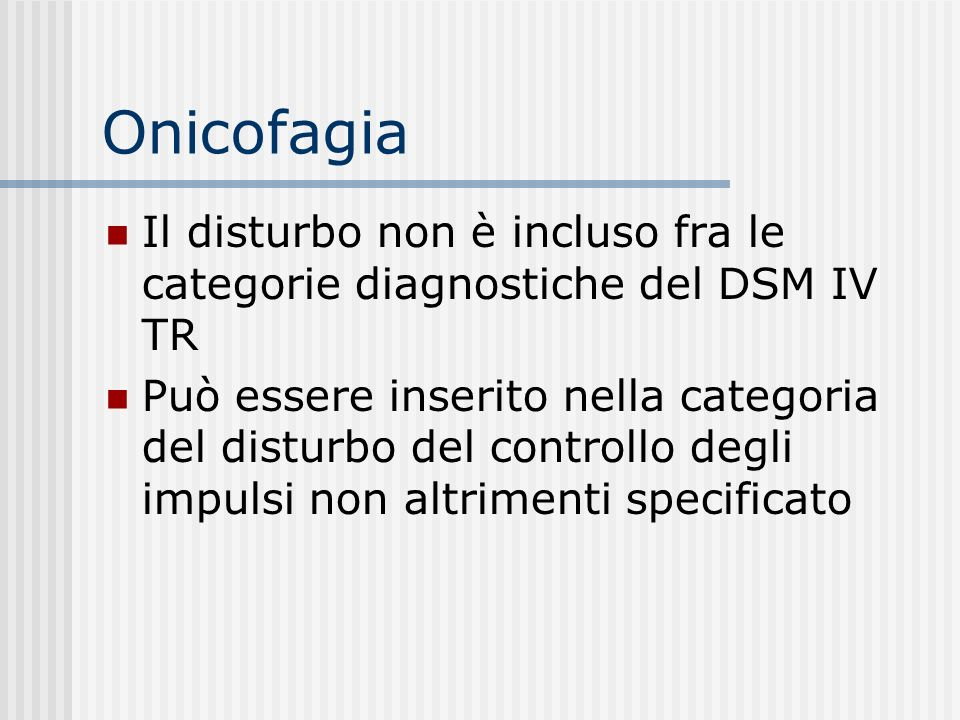 Onicofagia Il disturbo non è incluso fra le categorie diagnostiche del DSM IV TR.