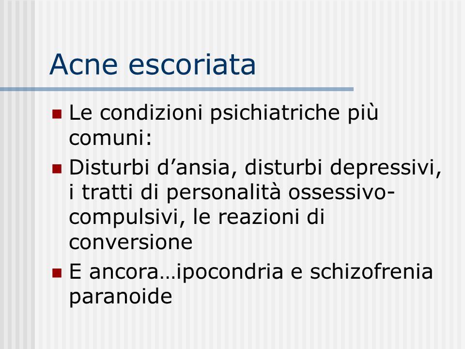 Acne escoriata Le condizioni psichiatriche più comuni: