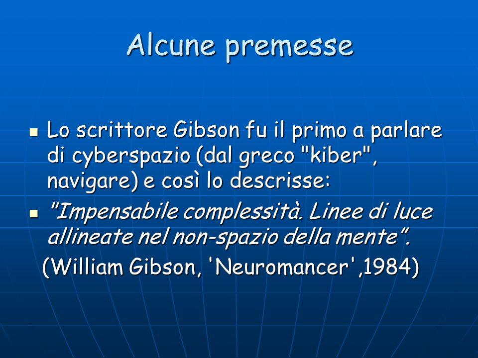Alcune premesse Lo scrittore Gibson fu il primo a parlare di cyberspazio (dal greco kiber , navigare) e così lo descrisse: