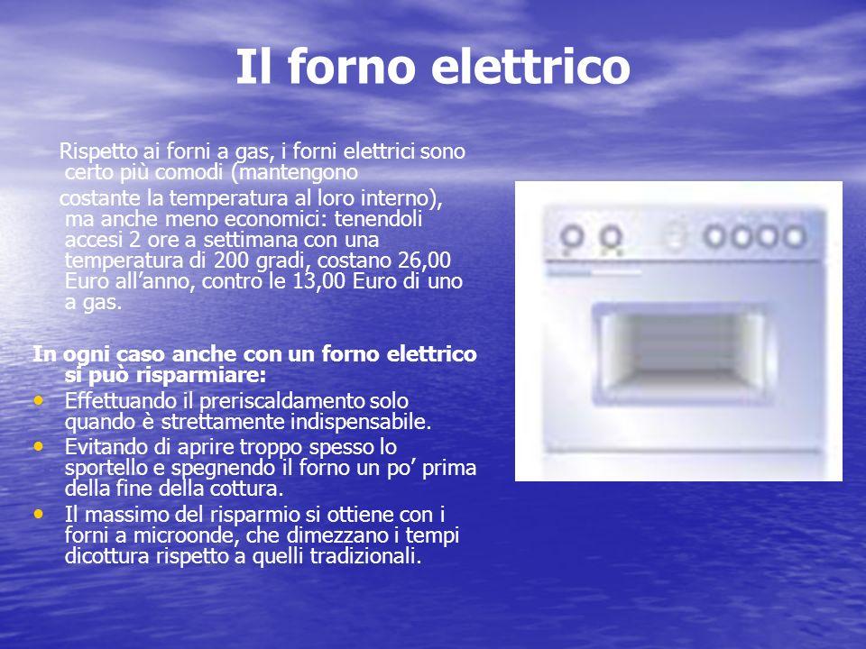 Il forno elettrico Rispetto ai forni a gas, i forni elettrici sono certo più comodi (mantengono.