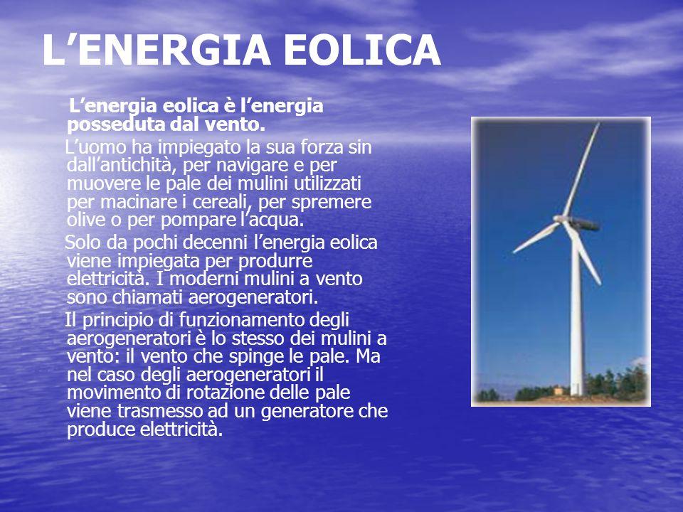 L'ENERGIA EOLICA L'energia eolica è l'energia posseduta dal vento.