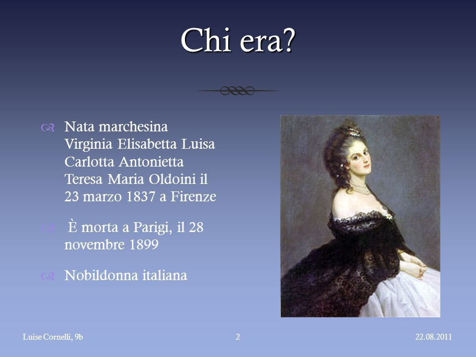 Chi era Nata marchesina Virginia Elisabetta Luisa Carlotta Antonietta Teresa Maria Oldoini il 23 marzo 1837 a Firenze.