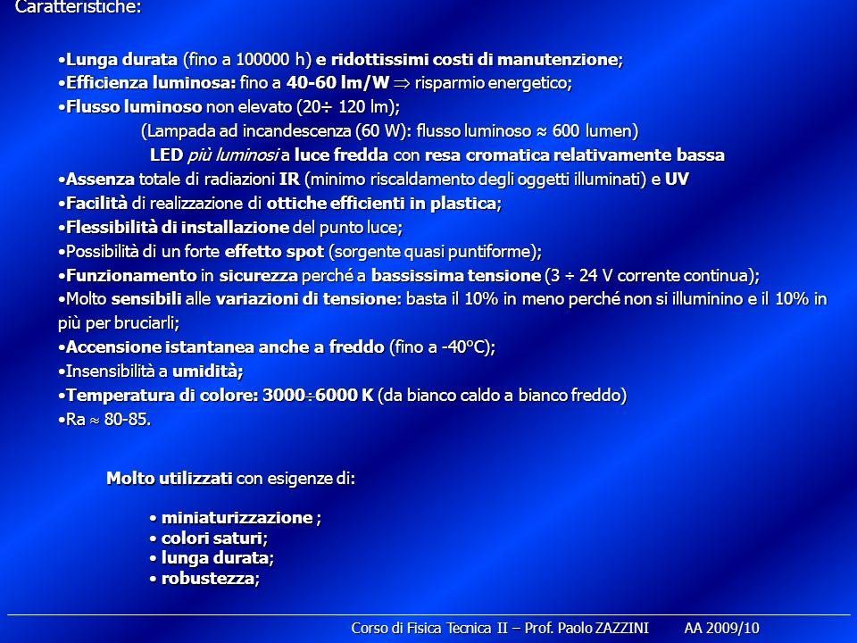 Caratteristiche: Lunga durata (fino a 100000 h) e ridottissimi costi di manutenzione; Efficienza luminosa: fino a 40-60 lm/W  risparmio energetico;