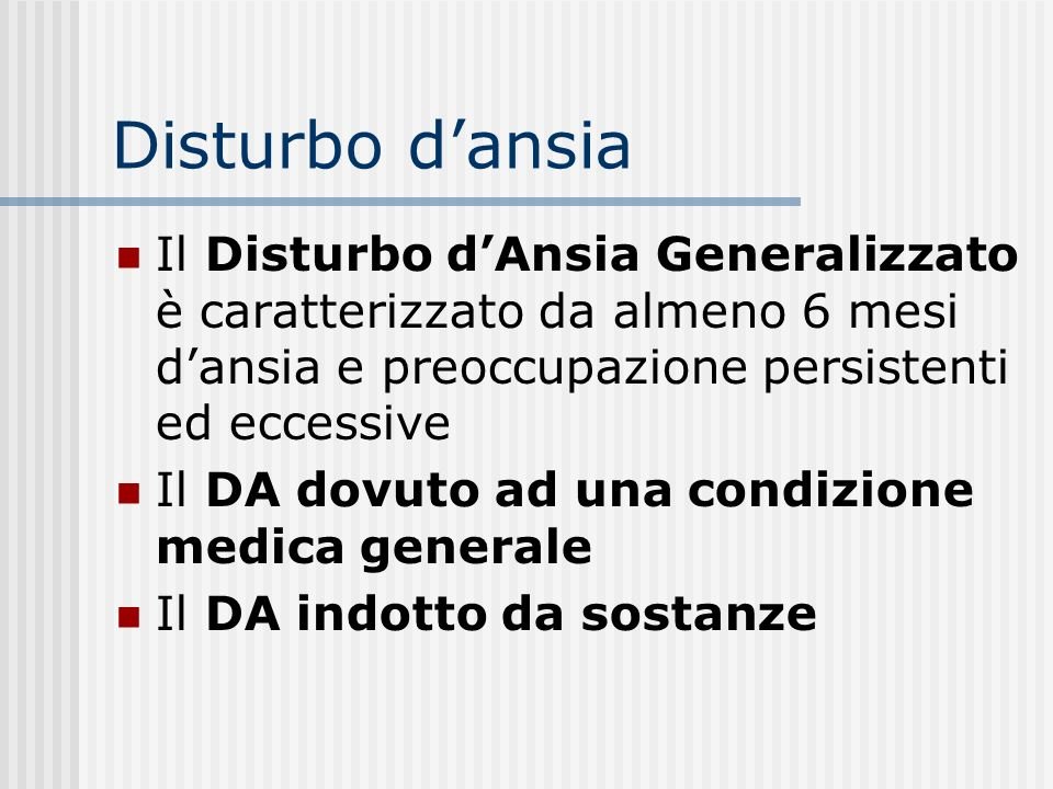 Disturbo d'ansia Il Disturbo d'Ansia Generalizzato è caratterizzato da almeno 6 mesi d'ansia e preoccupazione persistenti ed eccessive.