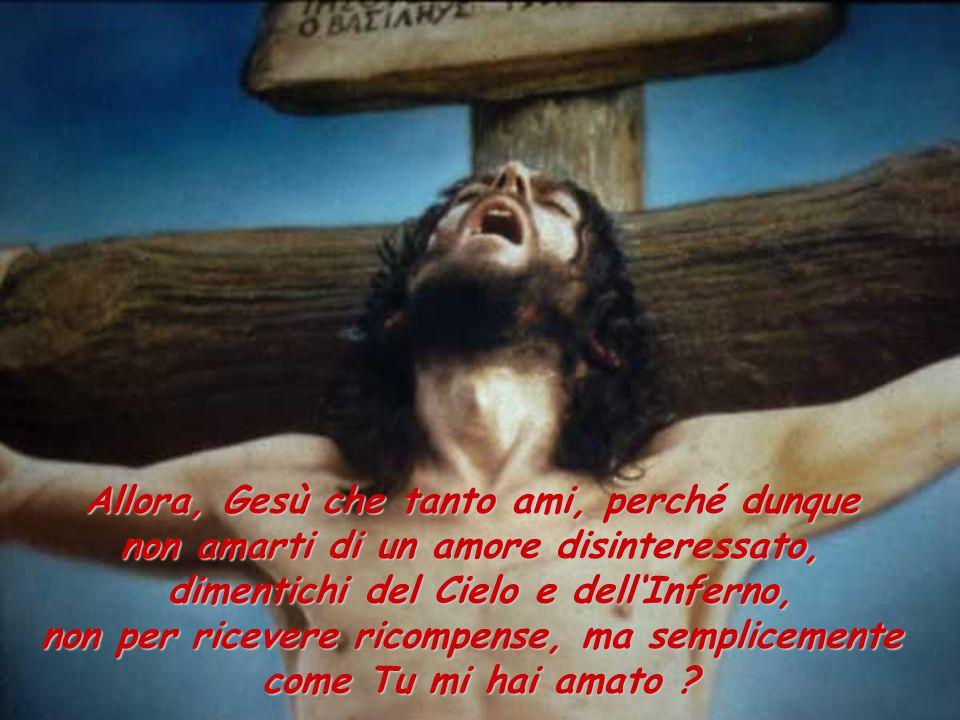 Allora, Gesù che tanto ami, perché dunque