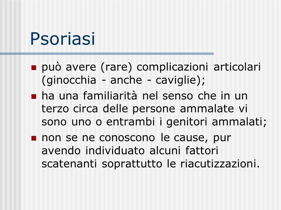 Psoriasi può avere (rare) complicazioni articolari (ginocchia - anche - caviglie);