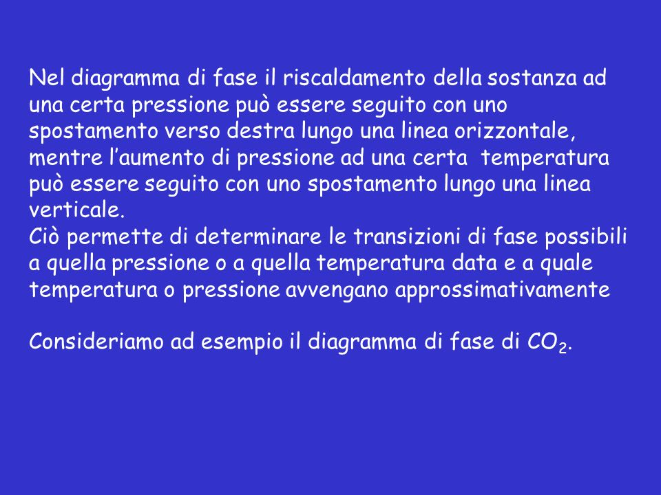 Nel diagramma di fase il riscaldamento della sostanza ad una certa pressione può essere seguito con uno spostamento verso destra lungo una linea orizzontale, mentre l'aumento di pressione ad una certa temperatura può essere seguito con uno spostamento lungo una linea verticale.
