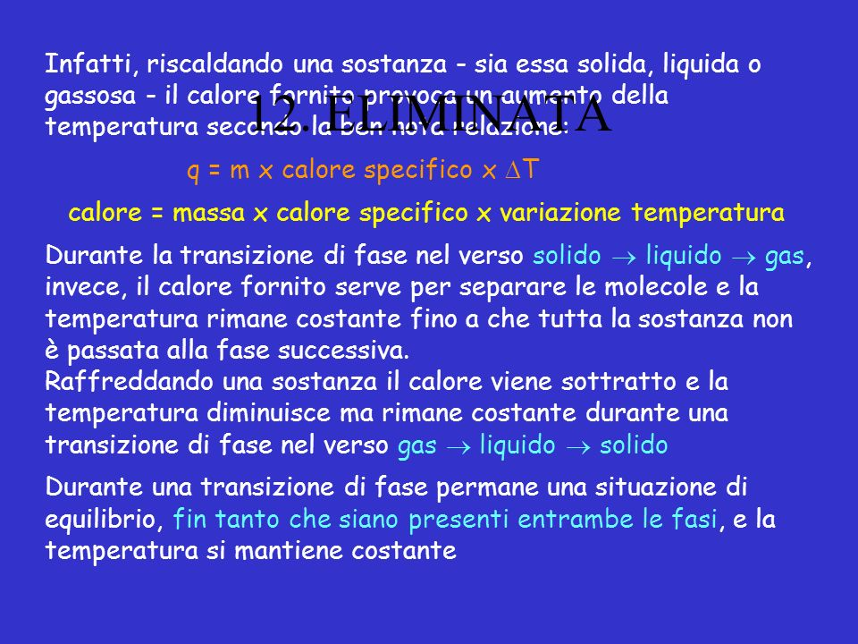 Infatti, riscaldando una sostanza - sia essa solida, liquida o gassosa - il calore fornito provoca un aumento della temperatura secondo la ben nota relazione: