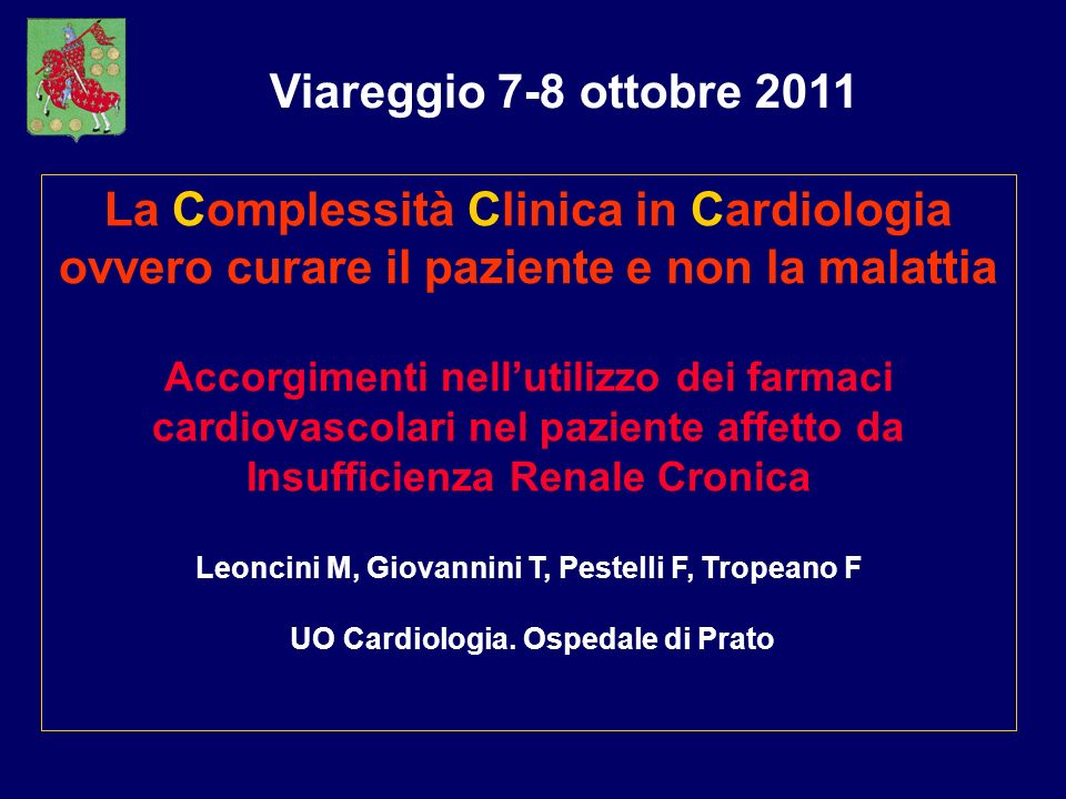 Viareggio 7-8 ottobre 2011 La Complessità Clinica in Cardiologia ovvero curare il paziente e non la malattia.