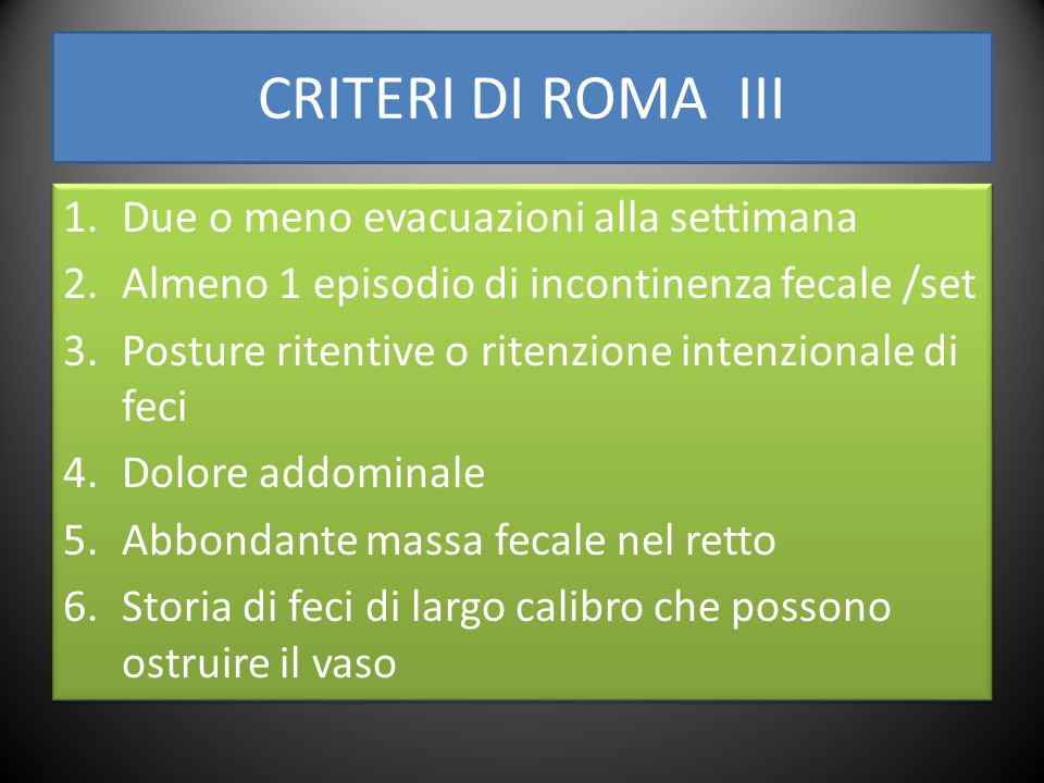 CRITERI DI ROMA III Due o meno evacuazioni alla settimana